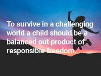 Responsible Freedom is the best thing you can give your child