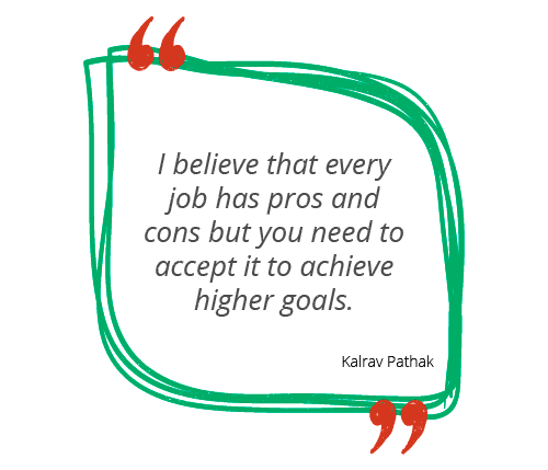 Data Science & Analytics Recruitment specialist kalrav says I believe that every job has pros and cons but you need to accept it to achieve higher goals.