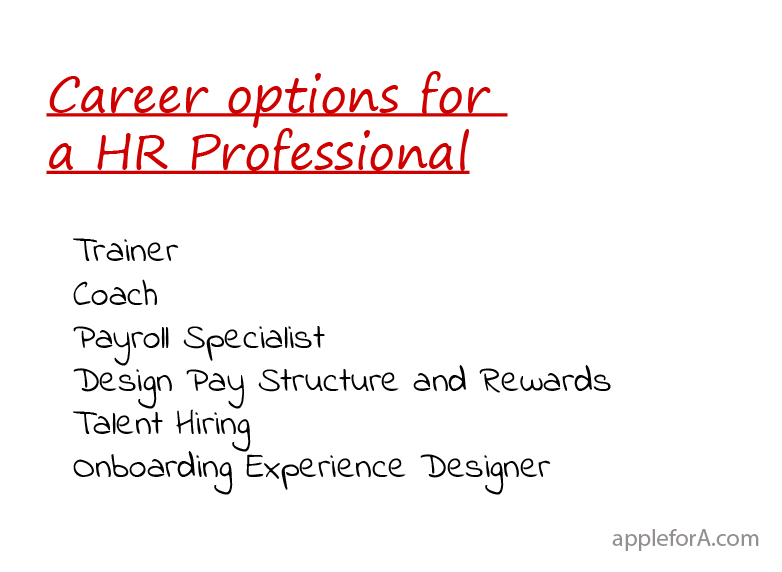 What are some alternate career options for a HR Professional? Trainer Coach Payroll Specialist Design Pay structure and Rewards Talent Hiring Onboarding Experience Designer etc.,